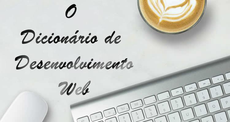 O Dicionário de Desenvolvimento Web