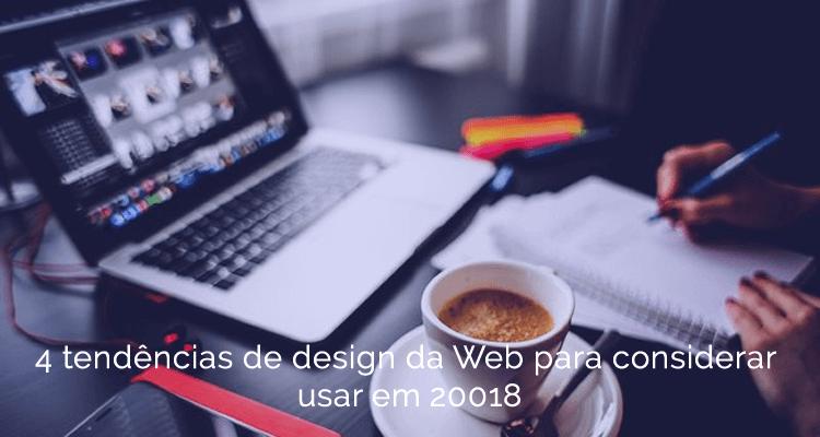 4 tendências de Web Design para considerar usar em 2018